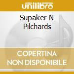 SUPAKER N PILCHARDS                       cd musicale di LISTER AYNSLEY