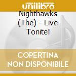 LIVE TONITE!                              cd musicale di NIGHTHAWKS
