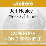 Jeff Healey - Mess Of Blues cd musicale di HEALEY JEFF