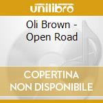 Oli Brown - Open Road cd musicale di BROWN OLI