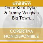 BIG TOWN PLAYBOY cd musicale di DYKES OMAR KENT