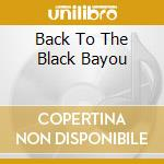 BACK TO THE BLACK BAYOU cd musicale di LOUISIANA RED