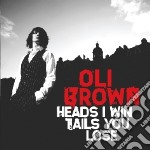 Heads i win tails you lose cd musicale di Oli Brown
