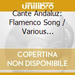 Cante andaluz flamenco song cd musicale di Artisti Vari
