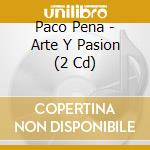 Arte y passion cd musicale di Paco Pena