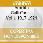 Amelita Galli-Curci - Vol. 1 1917-1924 cd musicale di Artisti Vari