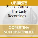 Caruso, the early recording cd musicale di Artisti Vari