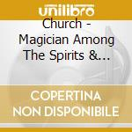Magician among the spirits and some cd musicale di The Church