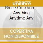 ANITHING,ANYTIME,ANYWHERE/1979-2002 cd musicale di Bruce Cockburn