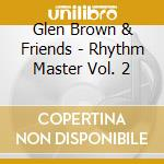 RHYTHM MASTERS - VOLUME2 cd musicale di GLEN BROWN & FRIENDS