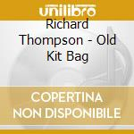 THE OLD KIT BAG cd musicale di Richard Thompson