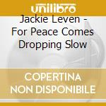FOR PEACE COME DROPPING SLOW cd musicale di Jackie Leven