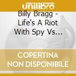 Billy Bragg - Life's A Riot With Spy Vs Spy cd musicale di Billy Bragg