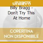 Billy Bragg - Don't Try This At Home cd musicale di Billy Bragg
