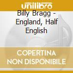 ENGLAND, HALF ENGLISH cd musicale di Billy Bragg