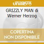 GRIZZLY MAN di Werner Herzog cd musicale di Richards Thompson