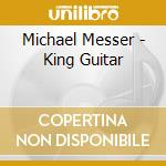 KING GUITAR cd musicale di Michael Messer