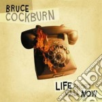 Bruce Cockburn - Life Short Call Now cd musicale di BRUCE COCKBURN