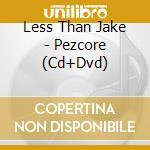 PEZCORE (CD+ DVD) cd musicale di LESS THAN JAKE