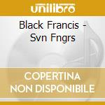 SVN FNGRS cd musicale di Francis Black