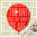 THESE ARE THE GOOD TIMES.. cd musicale di THE PRESIDENTS OF THE USA