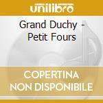 PETIT FOURS cd musicale di Ducky Grand