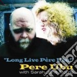 LONG LIVE PERE UBU                        cd musicale di PERE UBU WITH MORRIS