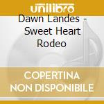 SWEET HEART RODEO                         cd musicale di Dawn Landes