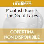 THE GREAT LAKES                           cd musicale di Ross Mcintosh