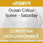 SATURDAY                                  cd musicale di OCEAN COLOUR SCENE