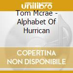 Tom Mcrae - Alphabet Of Hurrican cd musicale di Tom Mcrae