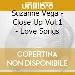 Suzanne Vega - Close Up Vol.1 - Love Songs cd musicale di Suzanne Vega