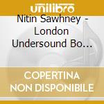 LONDON UNDERSOUND BOX SET 6 CD cd musicale di Nitin Sawhney