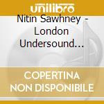 LONDON UNDERSOUND-INSTRUMENTAL AND REMIX  cd musicale di Nitin Sawhney
