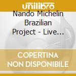 Nando Michelin Brazilian Project - Live Acton Jazz Cafþ cd musicale di Nando michelin brazi
