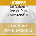 Hal Galper - Live At Port Townsend'91 cd musicale di Hal Galper