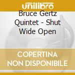 Shut wide open - bergonzi jerry cd musicale di Bruce gertz quintet