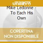 To each his own - cd musicale di Mike Ledonne