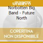 Future north - cd musicale di Norbotten big band