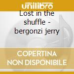 Lost in the shuffle - bergonzi jerry cd musicale di Jerry bergonzi trio