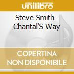 Steve Smith - Chantal'S Way cd musicale di Steve Smith