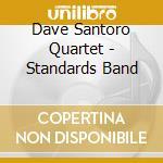 Standards band - cd musicale di Dave santoro quartet