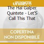 Let's call this that - galper hal cd musicale di The hal galper quintete