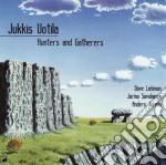 Jukkis Votila - Hunters And Gatherers cd musicale di Votila Jukkis