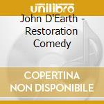 John D'Earth - Restoration Comedy cd musicale di D'earth John