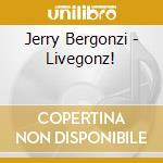 Livegonz! cd musicale di Jerry Bergonzi