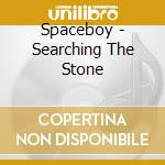 CD - SPACEBOY - SEARCHING THE STONE cd musicale di SPACEBOY