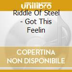 Got this feelin cd musicale di Riddle of steel