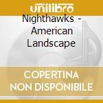 American landscape cd musicale di Nighthawks The