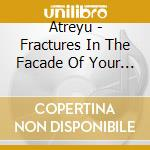 Fractures in the facade cd musicale di Atreyu